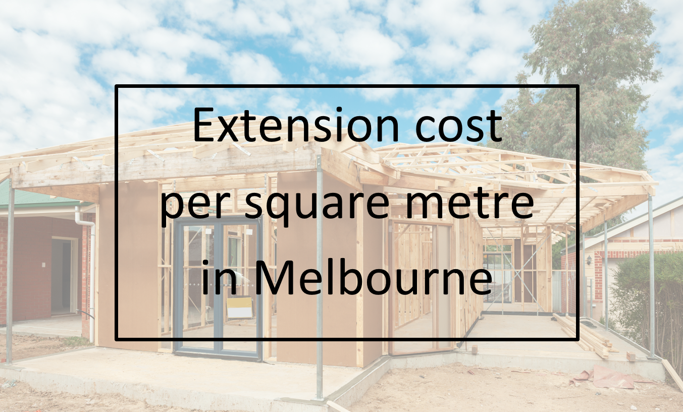 Ground Floor Extension Construction and Extension Cost Per Square Metre Melbourne written