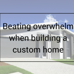 Beating overwhelm when building a custom home written on a custom home image