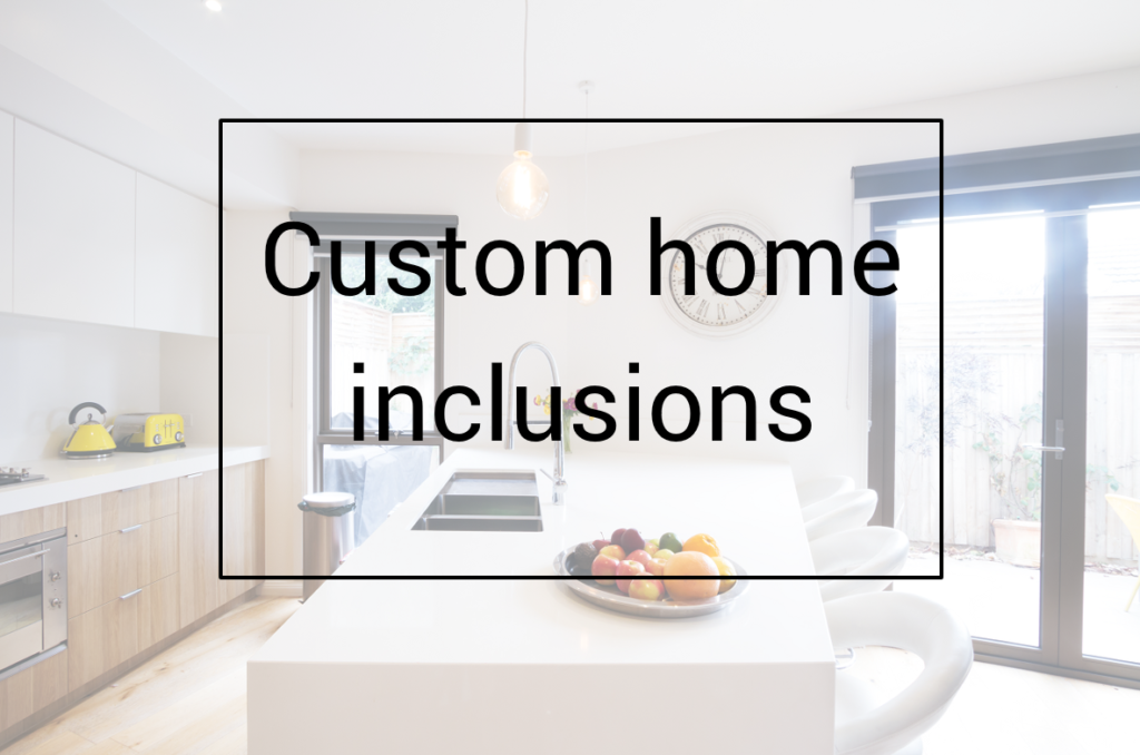 Custom Home Inclusions written on kitchen image