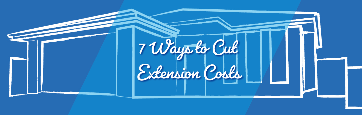 extension cost saving ideas